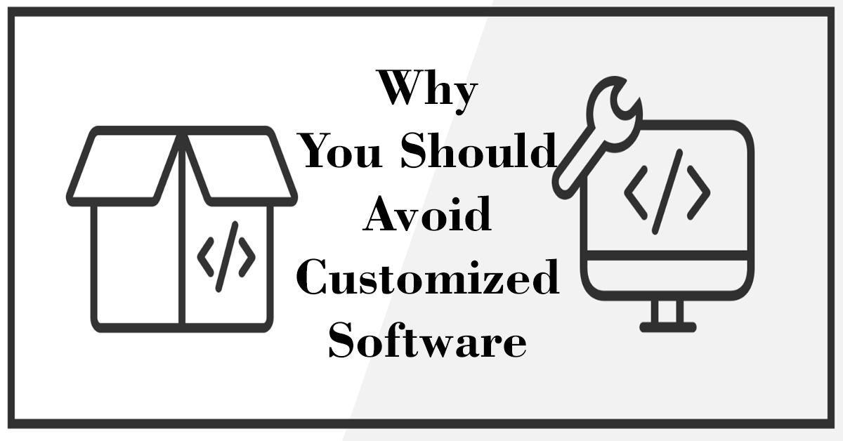 Why Avoid Customized Software