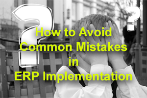 Avoid common mistakes in ERP Implementation