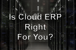 Is Cloud ERP Right for You
